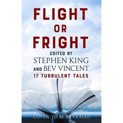 Flight or Fright 17 Turbulent Tales Edited by Stephen King and Bev Vincent Hardback 2018