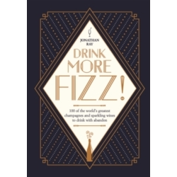 Drink More Fizz 100 of the world 039 s greatest champagnes and sparkling wines to drink with abandon