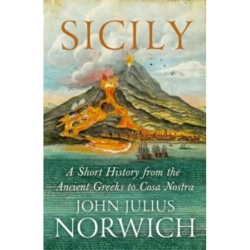 Sicily A Short History from the Greeks to Cosa Nostra
