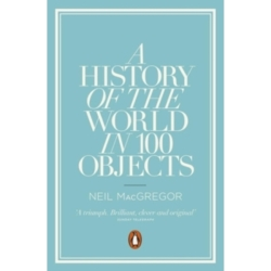 A History of the World in 100 Objects by Neil MacGregor (Paperback 2012)