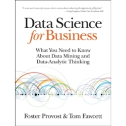 Data Science for Business What You Need to Know About Data Mining and Data Analytic Thinking by Tom Fawcett Foster Provost...