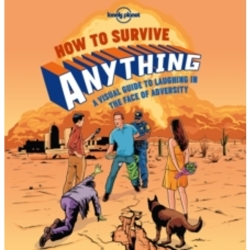 How to Survive Anything A Visual Guide to Laughing in the Face of Adversity by Lonely Planet (Hardback 2015)