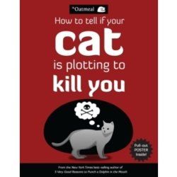 How to Tell If Your Cat Is Plotting to Kill You by The Oatmeal Matthew Inman (Paperback 2012)