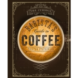 The Curious Barista 039 s Guide to Coffee