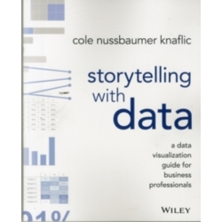Storytelling with Data A Data Visualization Guide for Business Professionals by Cole Nussbaumer Knaflic (Paperback 2015)