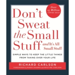 Don 039 t Sweat the Small Stuff Simple Ways to Keep the Little Things from Overtaking Your Life by Richard Carlson...