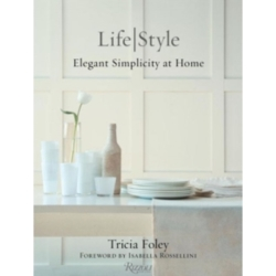 Life Style Elegant Simplcity at Home by Tricia Foley (Hardback 2015)